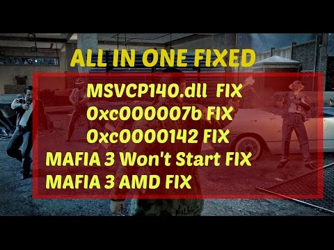 Mafia 3 error 0xc000007b and 0xc0000142 fix